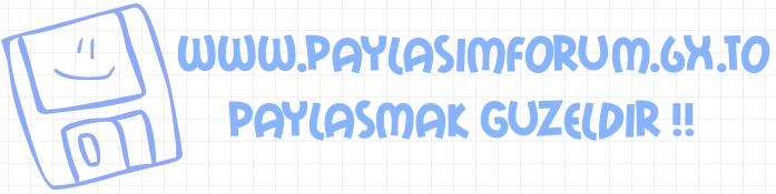 PaylasimForum | Paylasmak G�zeldir...