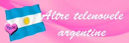 ALTRE TELENOVELE ARGENTINE