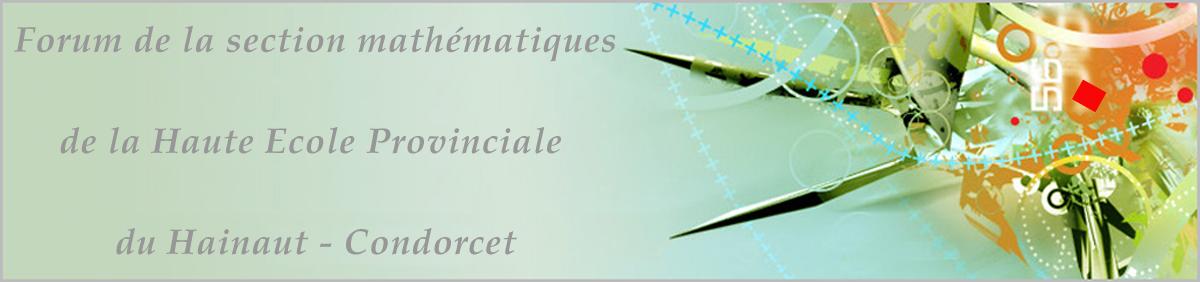 Forum de la section mathématique de la Haute Ecole Provinciale du Hainaut Condorcet
