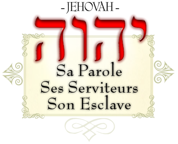 YHWH Jéhovah, Sa Parole, Ses Serviteurs, Son Esclave