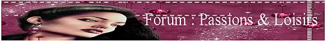 Forum *Passions & Loisirs*